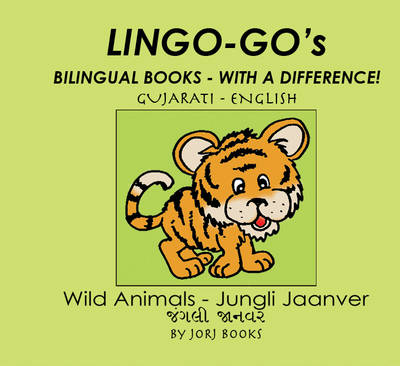 Lingo-go's Bilingual Books: Gujarati - English: Wild Animals - Lingo-go's: Bilingual Books - with a Difference (Spiral bound)