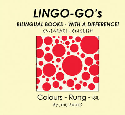 Lingo-go's Bilingual Books: Gujarati - English: Colours - Lingo-go's: Bilingual Books - with a Difference (Spiral bound)
