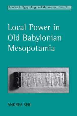 Local Power in Old Babylonian Mesopotamia - Studies in Egyptology & the Ancient Near East (Paperback)