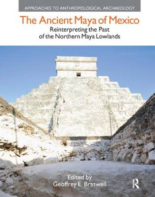 The Ancient Maya of Mexico: Reinterpreting the Past of the Northern Maya Lowlands (Hardback)
