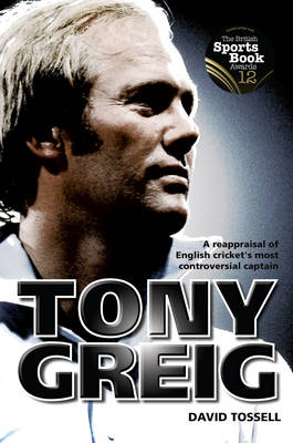 Tony Greig: A Reappraisal of English Cricket's Most Controversial Captain (Hardback)