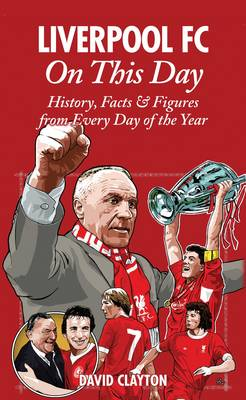 Liverpool FC On This Day: History, Facts & Figures from Every Day of the Year (Hardback)