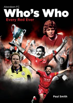 The Aberdeen Football Club Who's Who: An A-Z of Dons (Hardback)