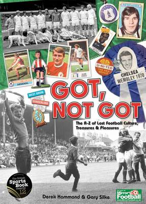 Got, Not Got: The A-Z of Lost Football Cultures, Treasures and Pleasures (Hardback)