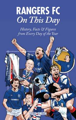 Rangers On This Day: History, Facts & Figures from Every Day of the Year (Hardback)