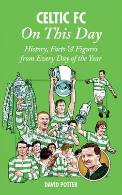 Celtic On This Day: History, Facts & Figures from Every Day of the Year (Hardback)