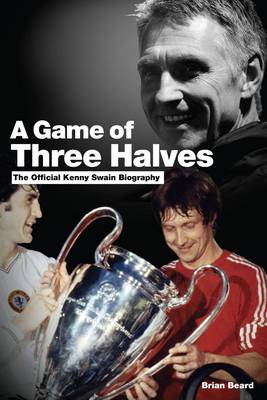 A Game of Three Halves: The Official Kenny Swain Biography (Hardback)