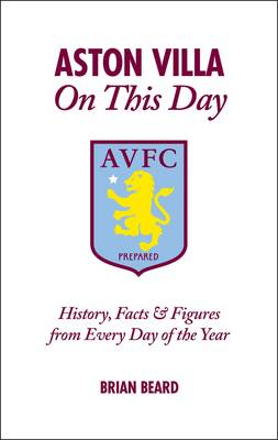 Aston Villa on This Day: History, Facts & Figures from Every Day of the Year (Hardback)