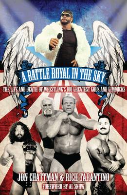 A Battle Royal in The Sky: The Life and Death of Wrestling's 100 Greatest Gods and Gimmicks (Paperback)
