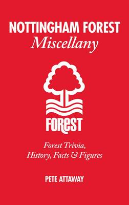 Nottingham Forest Miscellany: Forest Trivia, History, Facts & Stats (Hardback)