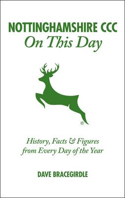 Nottinghamshire CCC On This Day: History, Facts & Figures from Every Day of the Year (Hardback)
