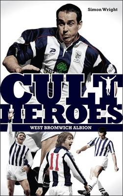 West Bromwich Albion Cult Heroes: The Baggies' Greatest Icons - Cult Heroes S. (Paperback)