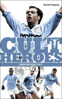 Manchester City Cult Heroes: City's Greatest Icons - Cult Heroes S. (Paperback)
