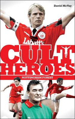 Nottingham Forest Cult Heroes: Forest's Greatest Icons - Cult Heroes S. (Paperback)