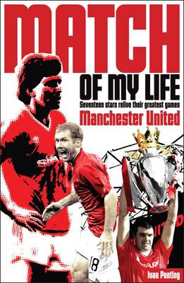 Manchester United Match of My Life: Seventeen Stars Relive Their Greatest Games - Match of My Life (Paperback)