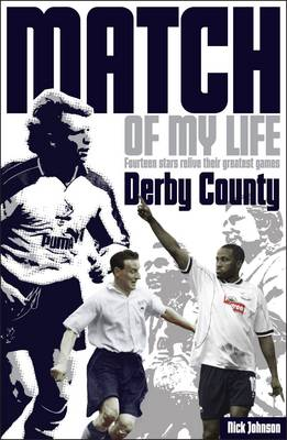Derby County Match of My Life: Fourteen Stars Relive Their Greatest Games - Match of My Life (Paperback)