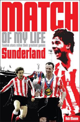Sunderland Match of My Life: Twelve Stars Relive Their Greatest Games - Match of My Life (Paperback)