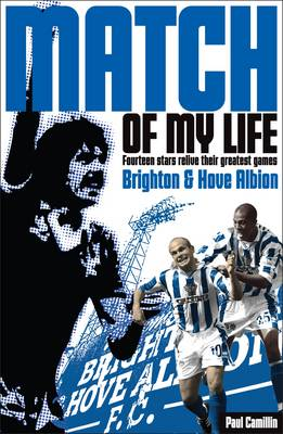 Brighton & Hove Albion Match of My Life: Sixteen Stars Relive Their Greatest Games - Match of My Life (Paperback)