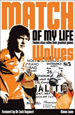 Wolves Match of My Life: Molineux Legends Relive Their Favourite Games - Match of My Life (Paperback)