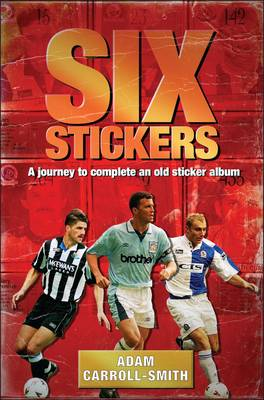 Six Stickers: A Journey to Complete an Old Sticker Album (Hardback)