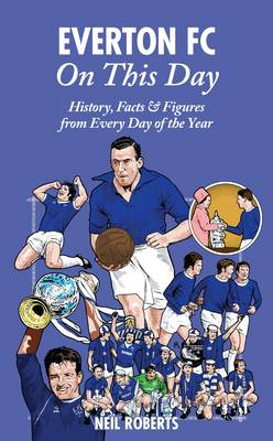 Everton FC On This Day: History, Facts & Figures from Every Day of the Year (Hardback)