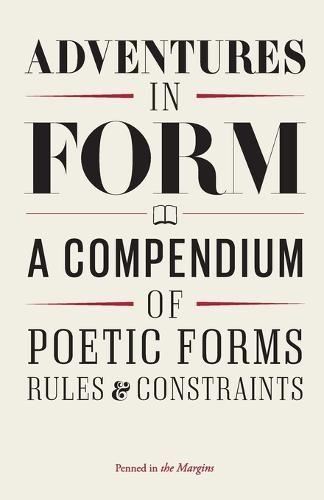 Adventures in Form: A Compendium of Poetic Forms, Rules & Constraints (Paperback)