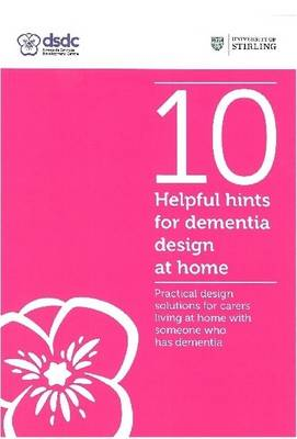 10 Helpful Hints for Dementia Design at Home: Practical Design Solutions for Carers Living at Home with Someone Who Has Dementia (Paperback)