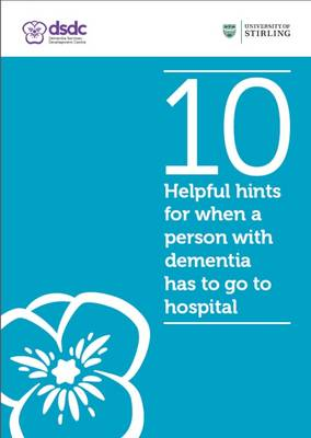 10 Helpful Hints for When a Person with Dementia Has to Go to Hospital (Paperback)