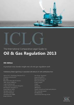 The International Comparative Legal Guide to: Oil & Gas Regulation 2013 - The International Comparative Legal Guide Series 2051-3348 (Paperback)