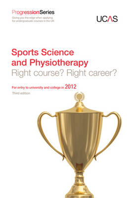 Progression to Sports Science and Physiotherapy: Right Course? Right Career? For Entry to University and College in 2012 - Progression Series (Paperback)