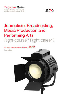 Progression to Journalism, Broadcasting, Media Production and Performing Arts: Right Course? Right Career? For Entry to University and College in 2012 - Progression Series (Paperback)