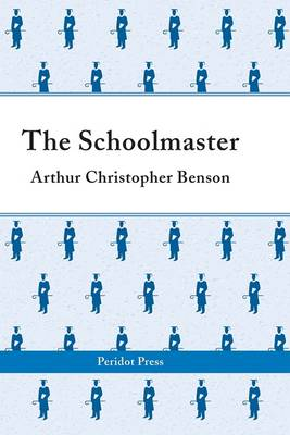 The Schoolmaster: A Commentary Upon the Aims and Methods of an Assistant-master in a Public School (Hardback)