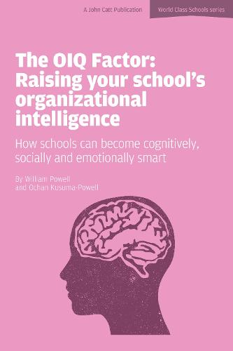 The OIQ Factor: Raising Your School's Organizational Intelligence: How Schools Can Become Cognitively, Socially and Emotionally Smart - World Class Schools Series (Paperback)