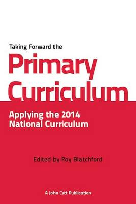 Taking Forward the Primary Curriculum: Preparing for the 2014 National Curriculum (Paperback)