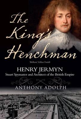The King's Henchman: Henry Jermyn, Stuard Spy-Master and Architect of the British Empire (Hardback)