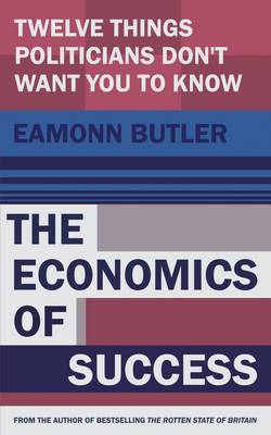 The Economics of Success: 12 Things Everyone Needs to Know About Capitalism (Hardback)