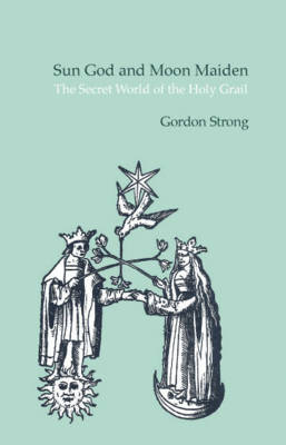 Sun God and Moon Maiden: The Secret World of the Holy Grail (Paperback)