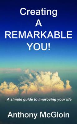 Creating A Remarkable You!: A Simple Guide to Improving Your Life (Paperback)