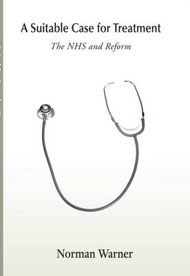 A Suitable Case for Treatment: The NHS and Reform (Paperback)