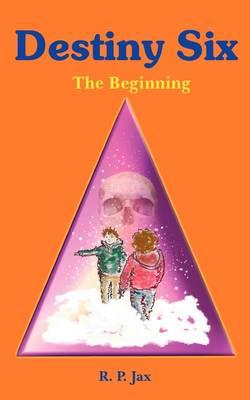 Destiny Six: The Beginning (Paperback)