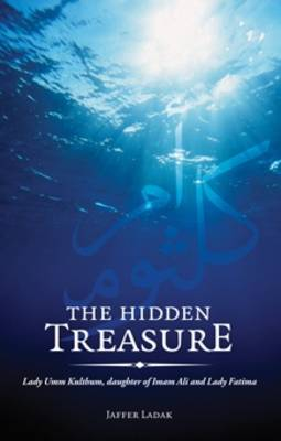 The Hidden Treasure: Lady Umm Kulthum, Daughter of Imam Ali and Lady Fatima (Paperback)