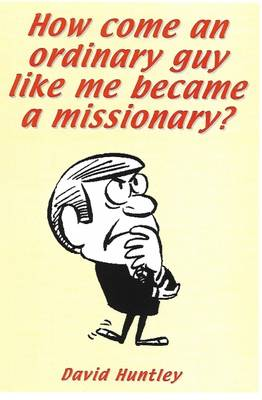How Come an Ordinary Guy Like Me Became a Missionary? (Paperback)