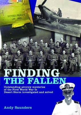 Finding the Fallen: Outstanding Aircrew Mysteries from the First World War to Desert Storm Investigated and Solved (Hardback)