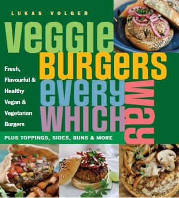 Veggie Burgers Every Which Way: Plus toppings, sides, buns & more (Paperback)