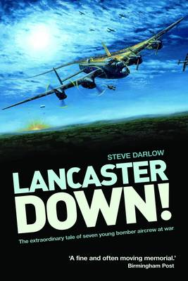 Lancaster Down!: The extraordinary tale of seven young bomber aircrew at war (Paperback)