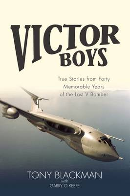 Victor Boys: True Stories from forty Memorable Years of the Last V Bomber (Hardback)