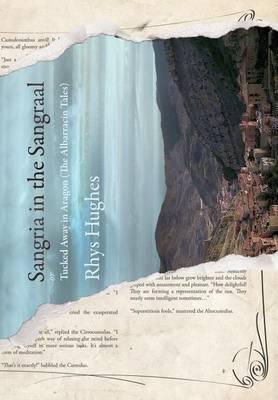 Sangria in the Sangraal: Tucked Away in Aragon (Hardback)