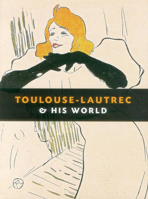 Toulouse Lautrec and His World (Hardback)