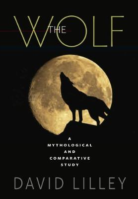 The Wolf: A Mythological and Comparative Study (Paperback)