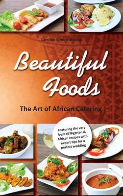 Beautiful Foods: The Art of African Catering (Hardback)